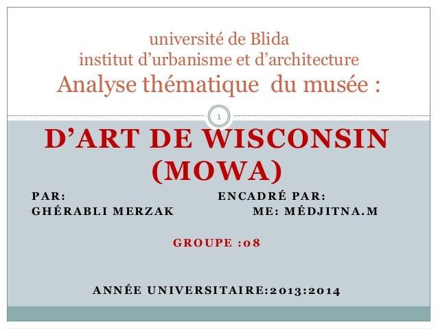 D'ART DE WISCONSIN (MOWA) PAR: ENCADRÉ PAR: GHÉRABLI MERZAK ME: MÉDJITNA.M GROUPE :08 ANNÉE UNIVERSITAIRE:2013:2014 1 univ...