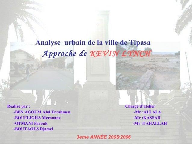 Analyse urbain de la ville de TipasaApproche de KEVIN LYNCHRéalisé par : Chargé d'atelier-BEN AGOUM Abd Errahmen -Mr :ALLA...