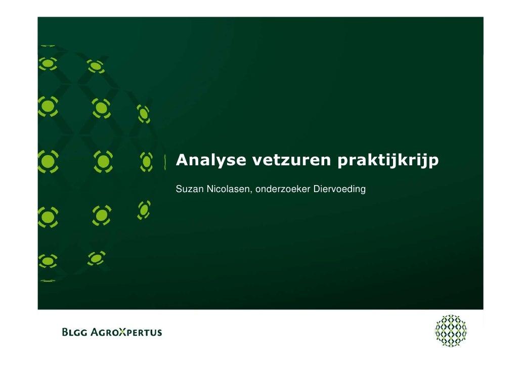 Analyse vetzuren praktijkrijp Suzan Nicolasen, onderzoeker Diervoeding