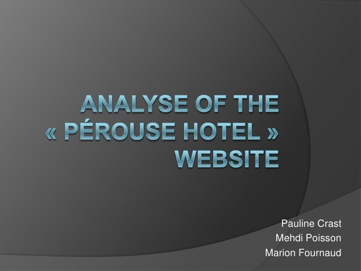 Analyse of the «Pérouse Hotel» website<br />Pauline Crast<br />Mehdi Poisson<br />Marion Fournaud<br />