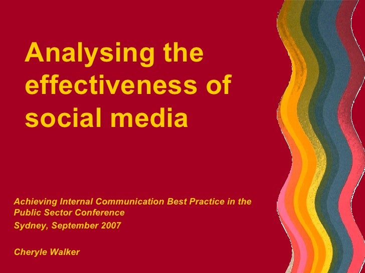 Analysing the effectiveness of social media Achieving Internal Communication Best Practice in the Public Sector Conference...