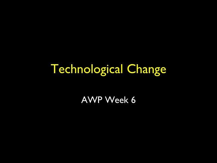 Technological Change AWP Week 6