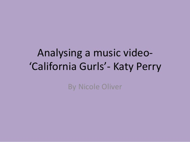 Analysing a music video'California Gurls'- Katy Perry By Nicole Oliver