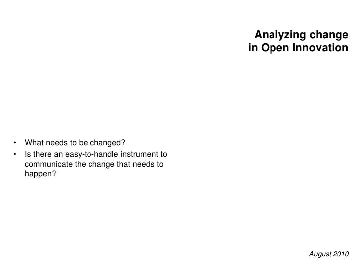 Analyzing changein Open Innovation<br /><ul><li>What needs to be changed?
