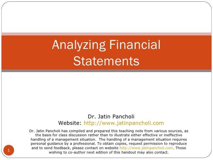 Analyzing Financial Statements Dr. Jatin Pancholi Website:  http://www.jatinpancholi.com Dr. Jatin Pancholi has compiled a...