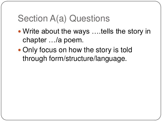 Section A(a) Questions  Write about the ways ….tells the story in  chapter …/a poem.  Only focus on how the story is tol...