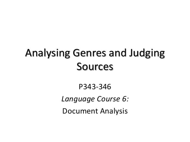 Analysing Genres and Judging Sources P343-346 Language Course 6: Document Analysis