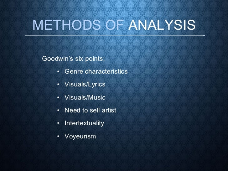 METHODS OF  ANALYSIS <ul><li>Goodwin's six points: </li></ul><ul><ul><ul><li>Genre characteristics </li></ul></ul></ul><ul...