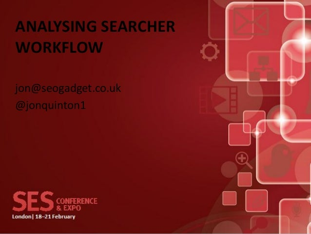 ANALYSING SEARCHERWORKFLOWjon@seogadget.co.uk@jonquinton1
