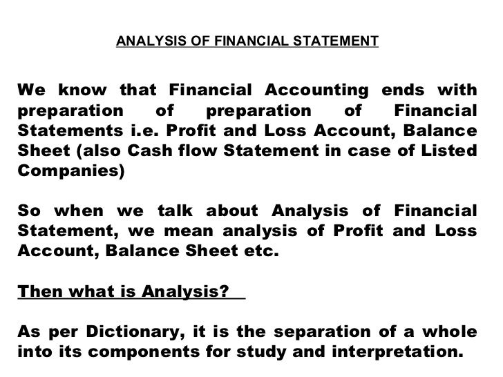 ANALYSIS OF FINANCIAL STATEMENT We know that Financial Accounting ends with preparation of preparation of Financial Statem...
