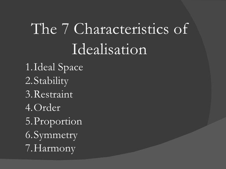 The 7 Characteristics of Idealisation <ul><li>Ideal Space </li></ul><ul><li>Stability </li></ul><ul><li>Restraint </li></u...