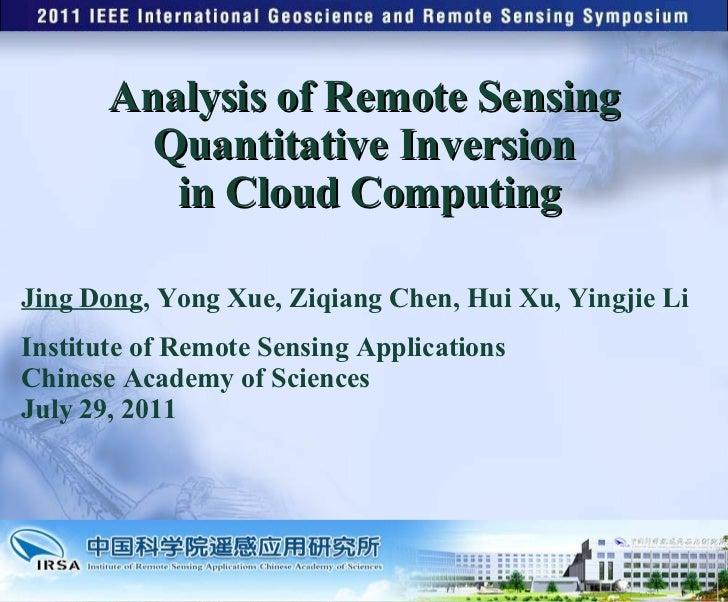 Analysis of Remote Sensing Quantitative Inversion  in Cloud Computing Jing Dong , Yong Xue, Ziqiang Chen, Hui Xu, Yingjie ...