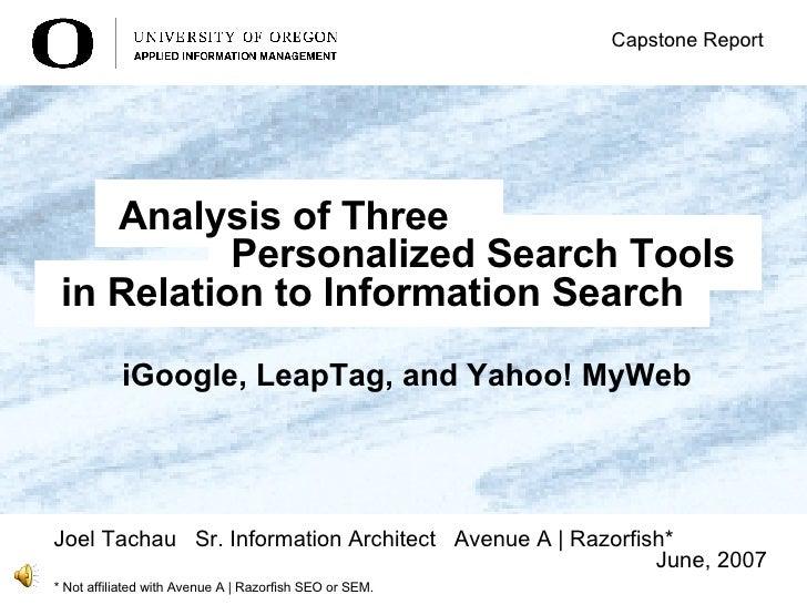 iGoogle, LeapTag, and Yahoo! MyWeb   Joel Tachau  Sr. Information Architect  Avenue A | Razorfish* June, 2007 Capstone Rep...