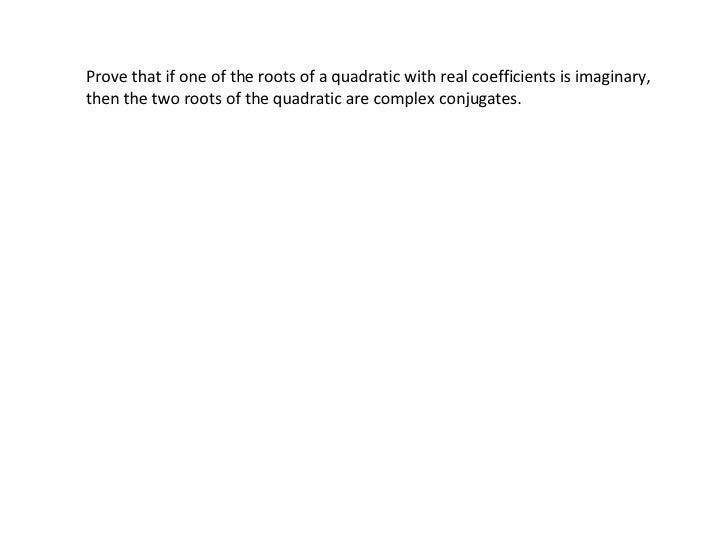 Prove that if one of the roots of a quadratic with real coefficients is imaginary, then the two roots of the quadratic are...