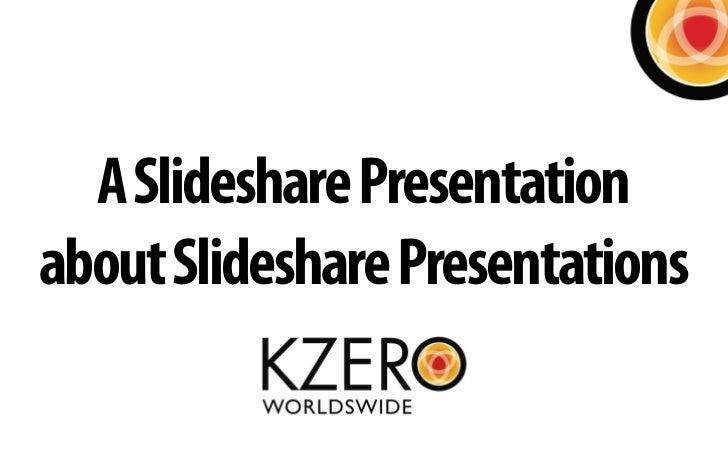 A Slideshare Presentationabout Slideshare Presentations