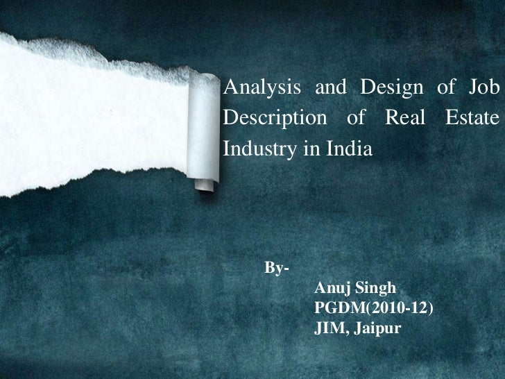 Analysis and Design of JobDescription of Real EstateIndustry in India   By-         Anuj Singh         PGDM(2010-12)      ...