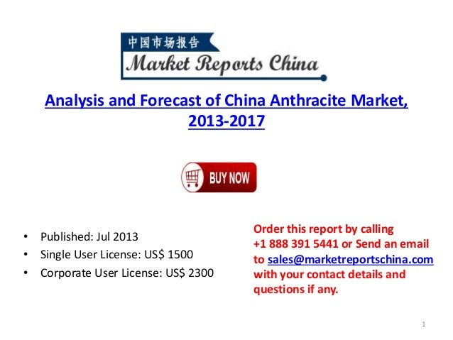 Analysis and Forecast of China Anthracite Market, 2013-2017 • Published: Jul 2013 • Single User License: US$ 1500 • Corpor...