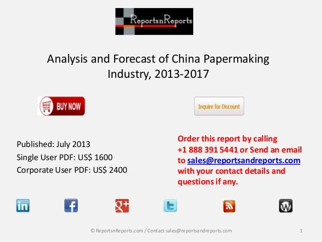 Analysis and Forecast of China Papermaking Industry, 2013-2017 Published: July 2013 Single User PDF: US$ 1600 Corporate Us...