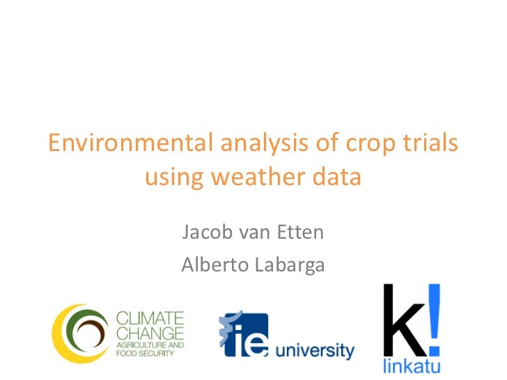 Environmental analysis of crop trials       using weather data            Jacob van Etten            Alberto Labarga