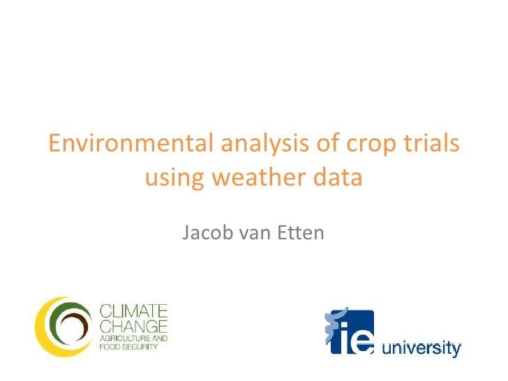 Environmental analysis of crop trialsusing weather data<br />Jacob van Etten<br />