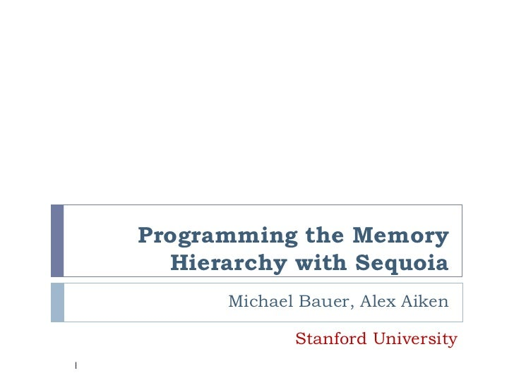 [Harvard CS264] 11a - Programming the Memory Hierarchy with Sequoia (Mike Bauer, Stanford)