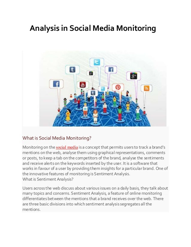 Analysis in Social Media Monitoring What is Social Media Monitoring? Monitoring on the social media is a concept that perm...