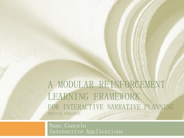 A MODULAR REINFORCEMENT LEARNING FRAMEWORK FOR INTERACTIVE NARRATIVE PLANNING ARTICLE ANALYSIS Nuno Cancelo Interactive Ap...