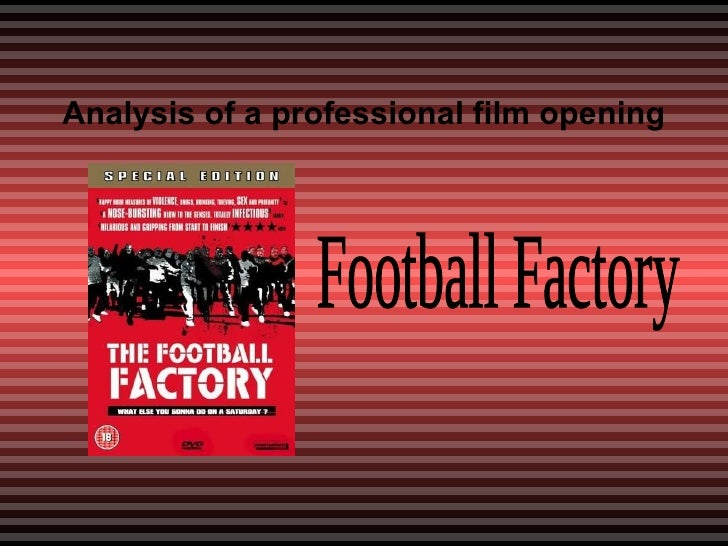Analysis of a professional film opening Football Factory