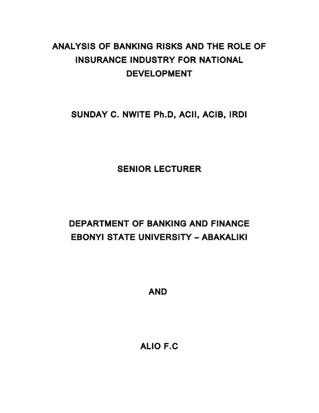 ANALYSIS OF BANKING RISKS AND THE ROLE OF    INSURANCE INDUSTRY FOR NATIONAL              DEVELOPMENT   SUNDAY C. NWITE Ph...