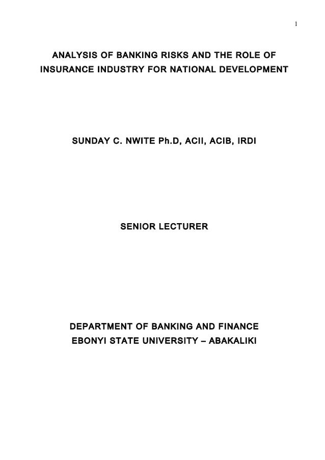 1  ANALYSIS OF BANKING RISKS AND THE ROLE OFINSURANCE INDUSTRY FOR NATIONAL DEVELOPMENT     SUNDAY C. NWITE Ph.D, ACII, AC...