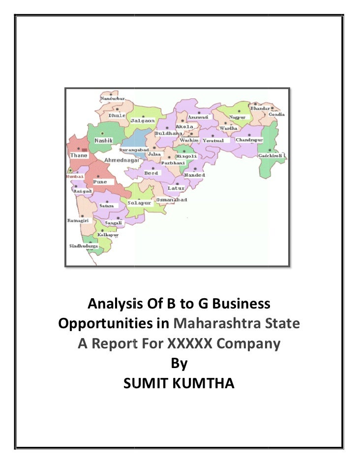 Analysis Of B to G BusinessOpportunities in Maharashtra State  A Report For XXXXX Company                By        SUMIT K...