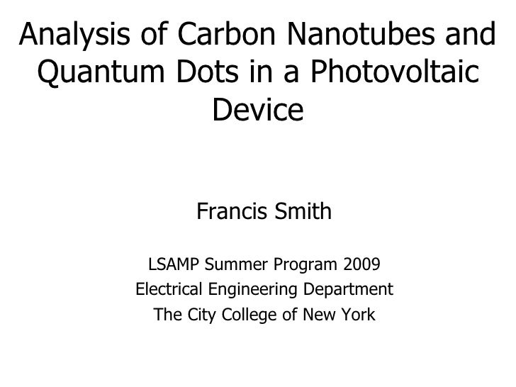 Analysis of Carbon Nanotubes and Quantum Dots in a Photovoltaic Device Francis Smith LSAMP Summer Program 2009 Electrical ...