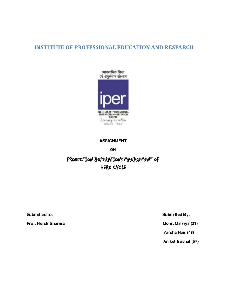 INSTITUTE OF PROFESSIONAL EDUCATION AND RESEARCH<br />ASSIGNMENT<br />ON<br />PRODUCTION &OPERATIONS MANAGEMENT OF H...