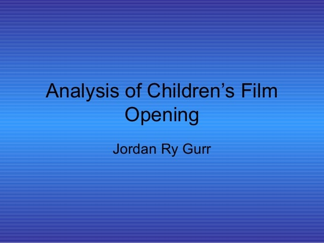 Analysis of Children's Film Opening Jordan Ry Gurr