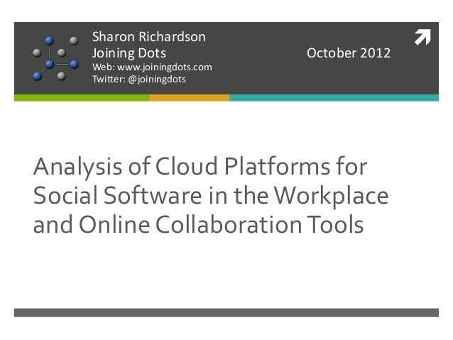  Analysis of Cloud Platforms for Social Software in theWorkplace and Online CollaborationTools Sharon Richardson Joining ...