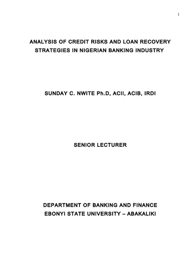 1ANALYSIS OF CREDIT RISKS AND LOAN RECOVERY STRATEGIES IN NIGERIAN BANKING INDUSTRY    SUNDAY C. NWITE Ph.D, ACII, ACIB, I...