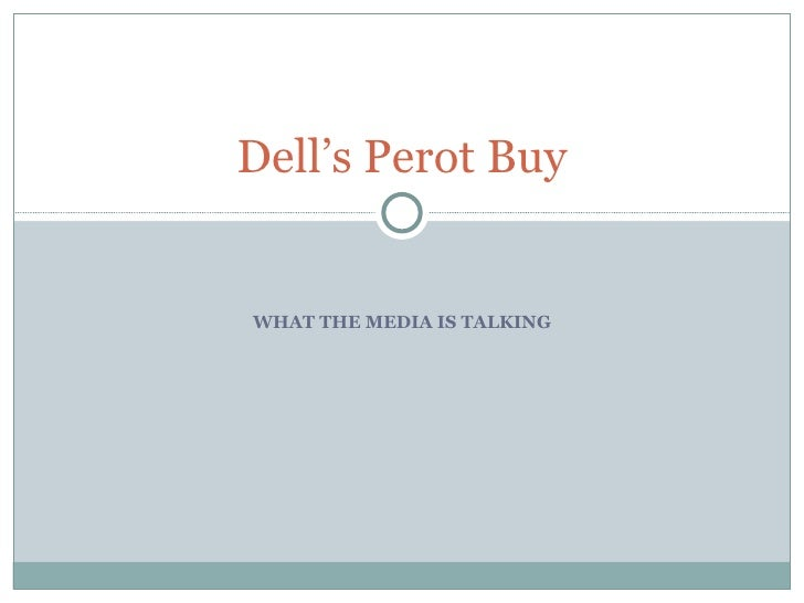 WHAT THE MEDIA IS TALKING Dell's Perot Buy