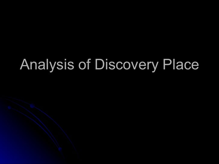Analysis of Discovery Place