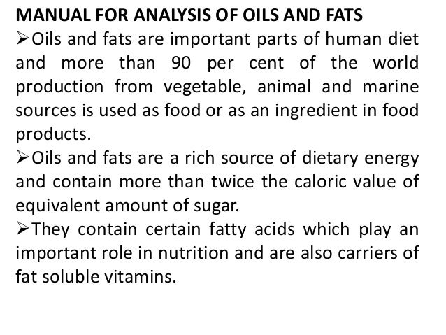 MANUAL FOR ANALYSIS OF OILS AND FATS Oils and fats are important parts of human diet and more than 90 per cent of the wor...
