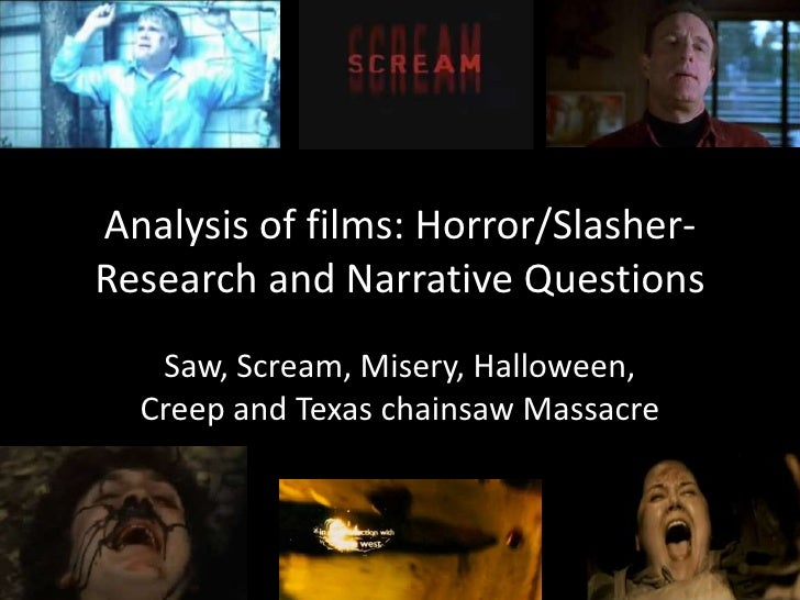 Analysis of films: Horror/Slasher- Research and Narrative Questions<br />Saw, Scream, Misery, Halloween, Creep and Texas c...