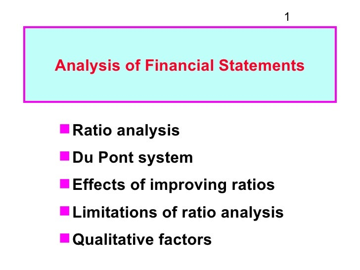 1Analysis of Financial Statements Ratio analysis Du Pont system Effects of improving ratios Limitations of ratio analy...