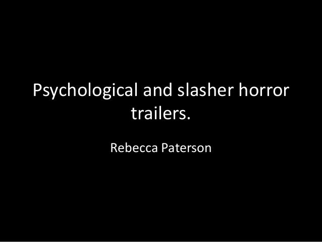 Psychological and slasher horrortrailers.Rebecca Paterson