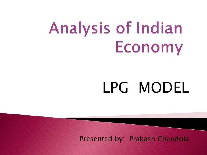 Analysis of Indian Economy<br />LPG  MODEL<br />Presented by:  PrakashChandola<br />