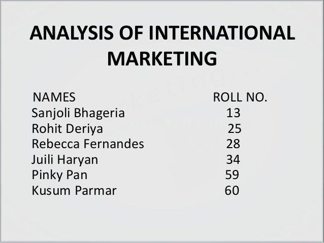 ANALYSIS OF INTERNATIONAL       MARKETINGNAMES               ROLL NO.Sanjoli Bhageria      13Rohit Deriya          25Rebec...