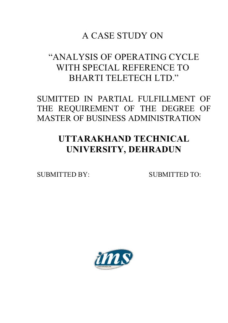 """A CASE STUDY ON  """"ANALYSIS OF OPERATING CYCLE    WITH SPECIAL REFERENCE TO      BHARTI TELETECH LTD.""""SUMITTED IN PARTIAL F..."""