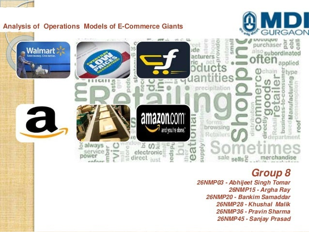 Analysis of Operations Models of E-Commerce Giants  Group 8 26NMP03 - Abhijeet Singh Tomar 26NMP15 - Argha Ray 26NMP20 - B...