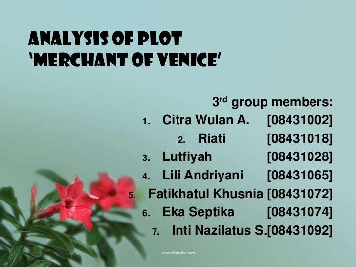 ANALYSIS OF PLOT'MERCHANT OF VENICE'                           3rd group members:               1. Citra Wulan A.     [084...