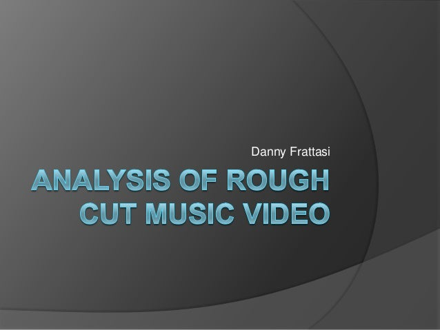 Analysis Of Rough Cut Music Video