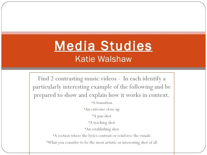 Media Studies                      Katie Walshaw  Find 2 contrasting music videos - In each identify aparticularly interes...