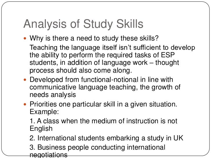 Analysis of Study Skills Why is there a need to study these skills?  Teaching the language itself isn't sufficient to dev...